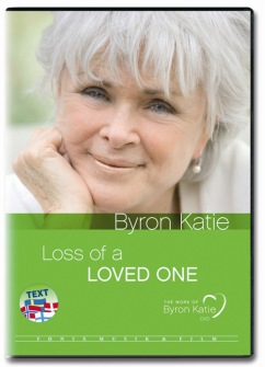 Loss Of A Loved One DVD with Byron Katie -