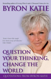 Question Your Thinking, Change the World  Quotations from Byron Katie av Byron Katie -