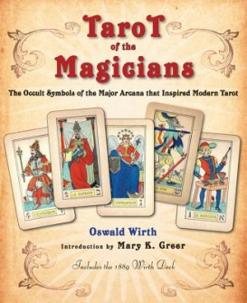 Tarot of the Magicians  The Occult Symbols of the Major Arcana That Inspired Modern Tarot by Oswald Wirth -