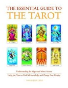 The Essential Guide to the Tarot  Understanding the Major and Minor Arcana - Using the Tarot the Find Self-knowledge and Change Your Destiny by David Fontana