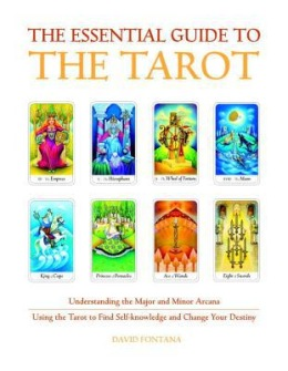 The Essential Guide to the Tarot  Understanding the Major and Minor Arcana - Using the Tarot the Find Self-knowledge and Change Your Destiny by David Fontana -