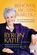Behöver jag din kärlek? : hur du får all kärlek, sympati och uppskattning du behöver hur du får all kärlek, bekräftelse och uppskattning som du behöver av Byron Katie