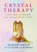Crystal Therapy How to Heal and Empower Your Life with Crystal Energy av Doreen Virtue, Judith Lukomski