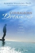 Courageous Dreaming  How Shamans Dream The World Into Being av Alberto Villoldo