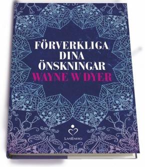 Förverkliga dina önskningar  av Wayne W Dyer -