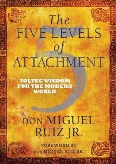 The Five Levels of Attachment  Toltec Wisdom for the Modern World av Don Miguel Ruiz Jr -