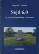 Sejd 6.0 - En vägledning i nordlig shamanism  av Jörgen I Eriksson