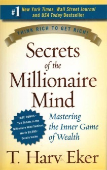 Secrets Of The Millionaire Mind  Think rich to get rich by T Harv Eker -