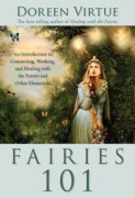 Fairies 101 : An Inroduction to Connecting, Working, and Healing with the Fairies and Other Elementals by Doreen Virtue