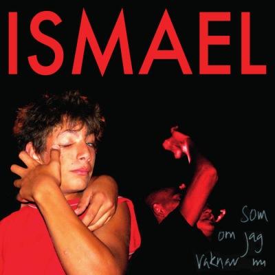ismael: Som om jag vaknar nu