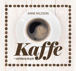 Kaffe –världens dryck, Anne Nilsson