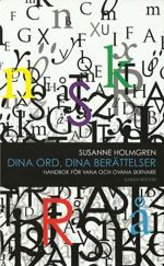 Dina ord, dina berättelser Handbok för vana och ovana skrivare av Susanne Holmgren (2011)