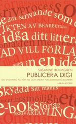 Publicera dig! Om utgivning på förlag och andra publiceringsmöjligheter av Susanne Holmgren (2012)
