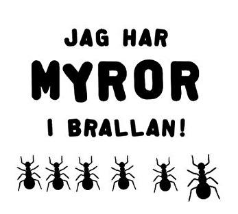 Jag har myror i brallan!