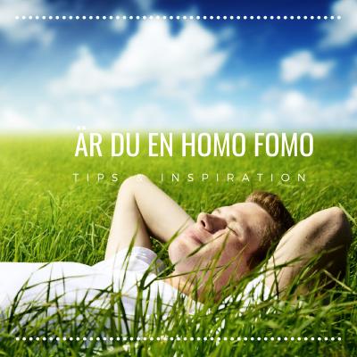 Är du en homo fomo, PB & Partners, Tips & Inspiration