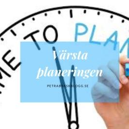 Värsta planeringen, www.petrabraskblogg.se