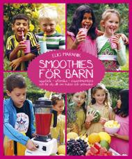 Smoothies för barn: upptäck,utforska, experimentera och lär dig allt om frukter och grönsaker av Eliq Maranik