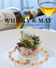 Whisky & mat: Malt ochmat från Skottland, Irland, USA och Sverige av Jan Groth