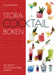 Stora cocktailboken: 250 recept, cocktailhistoria och kuriosa av Eliq Maranik