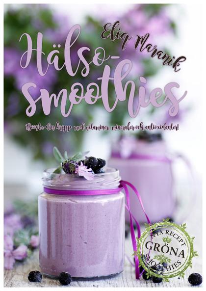 Hälso-smoothies: Boosta din kropp med vitaminer, mineraler och antioxidanter! av Eliq Maranik