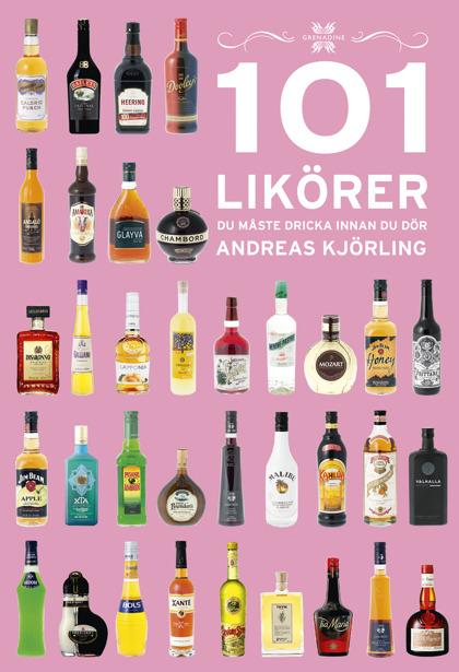 101 Likörer du måste dricka innan du dör av Andreas Kjörling