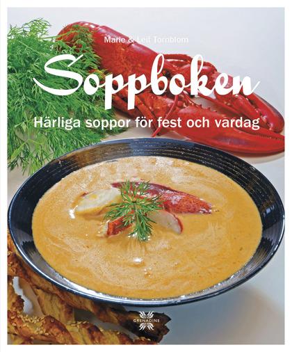 Soppboken: Härliga soppor för fest och vardag av Marie Törnblom & Leif Törnblom