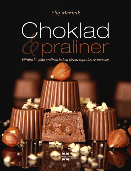 Choklad & praliner: Förföriskt goda praliner, kakor, tårtor, cupcakes & mousse av Eliq Maranik