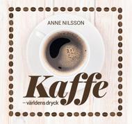 Kaffe – världens dryck av Anne Nilsson