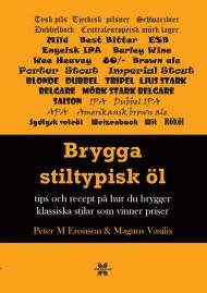 Brygga stiltypisk öl: Tips och recept på hur du brygger klassiska stilar som vinner priser av Peter M Eronson och Magnus Vasilis