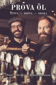 Prova öl: Titta, dofta, smaka av Peter M Eronson och Robert Andersson