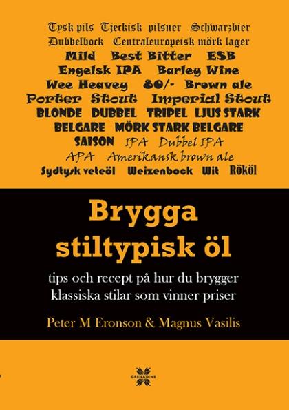 Brygga stiltypisk öl: Tips och recept på hur du brygger klassiska stilar och vinner priser av Peter M Eronson och Magnus Vasilis