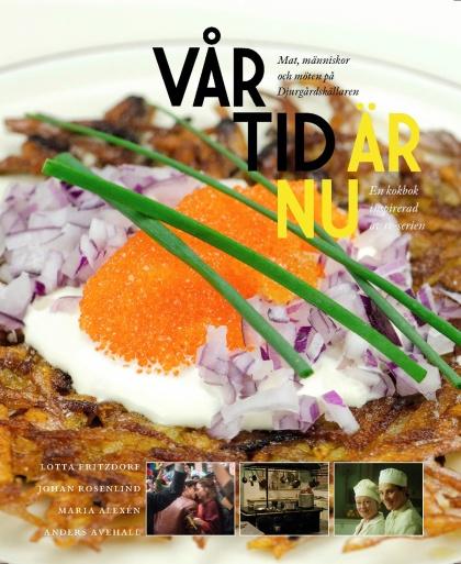 Vår tid är nu: Mat, människor och möten på Djurgårdskällaren av Lotta Fritzdorf, Johan Rosenlind, Maria Alexén och Anders Avehall