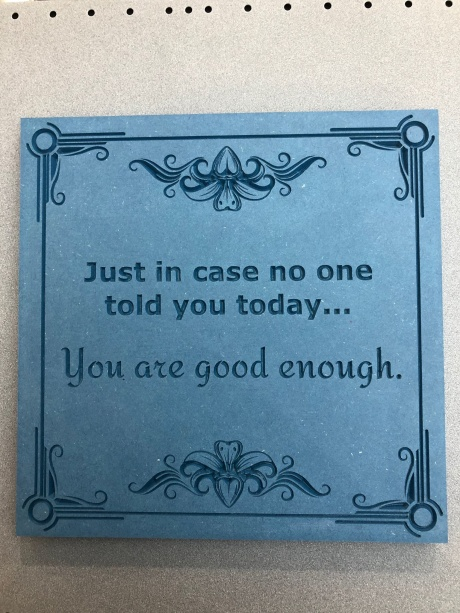 Just in case no one told you today... You are good enough.