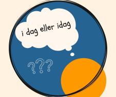 idag eller idag? korrekturläsning, språkgranskning, till hands eller tillhanda