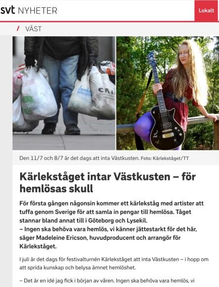Den 11/7 och 8/7 är det dags att inta Västkusten. Foto: Kärlekståget/TT Kärlekståget intar Västkusten – för hemlösas skull För första gången någonsin kommer ett kärlekståg med artister att tuffa genom Sverige för att samla in pengar till hemlösa. Tåget stannar bland annat till i Göteborg och Lysekil.  – Ingen ska behöva vara hemlös, vi känner jättestarkt för det här, säger Madeleine Ericson, huvudproducent och arrangör för Kärlekståget.