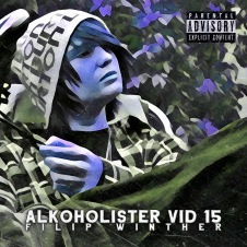 Alkoholister vid 15 av Filip Winther. Musik. Hiphop, rap. Svensk rappare.