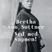 Ned med vapnen! - Bertha von Suttner