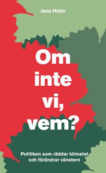 Om inte vi, vem?: Politiken som räddar klimatet och förändrar vänstern - Jens Holm
