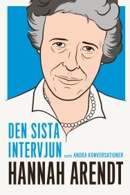 Hannah Arendt: den sista intervjun och andra konversationer -