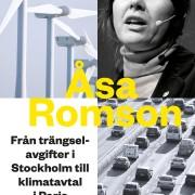 Från trängselavgifter i Stockholm till klimatavtal i Paris: mina femton år i miljöpolitikens tjänst - Åsa Romson