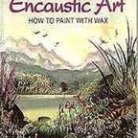 Encaustic Art - Instruktion How to paint with wax (Beställningsvara)
