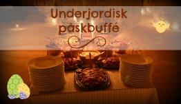 Underjordisk Påskbuffé 13/4 17.00 - Påskbuffé 17.00