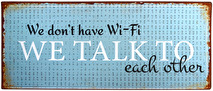 IB Laursen Metall skylt We don't have Wi-Fi We talk to each other